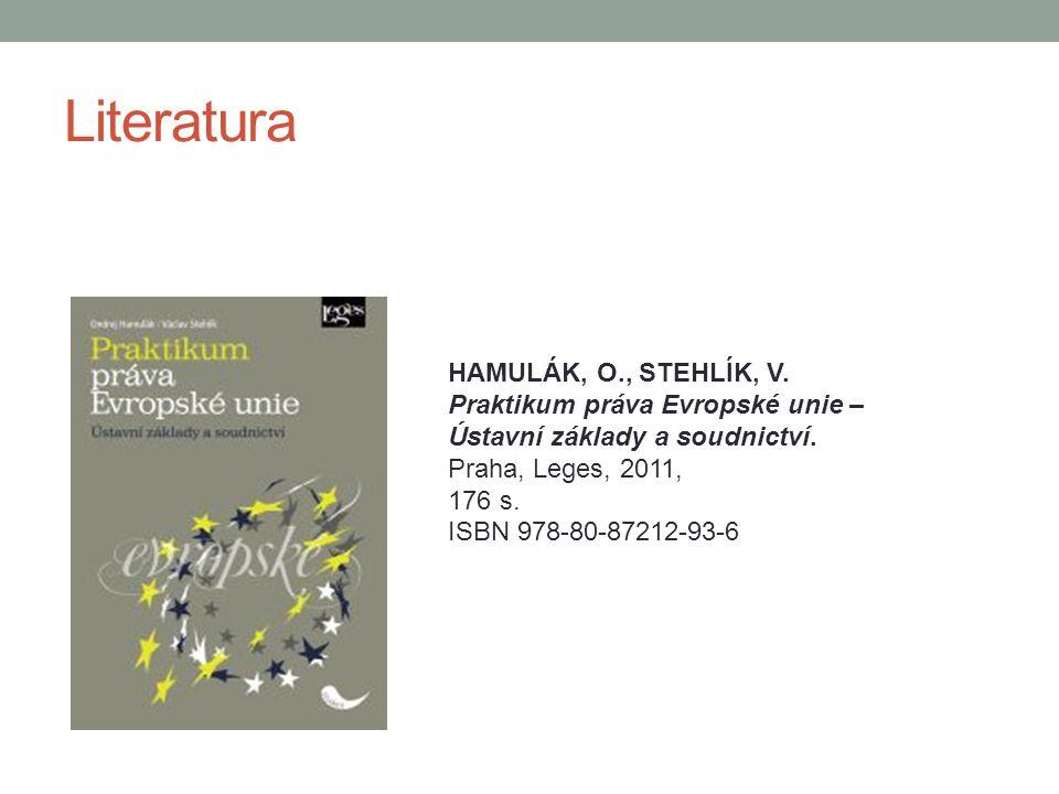 Literatura HAMULÁK, O., STEHLÍK, V. Praktikum práva Evropské unie – Ústavní základy a soudnictví. Praha, Leges, 2011, 176 s. ISBN 978-80-87212-93-6