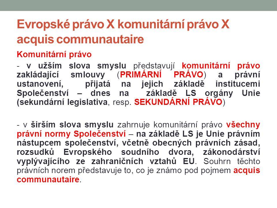 Evropské právo X komunitární právo X acquis communautaire Komunitární právo - v užším slova smyslu představují komunitární právo zakládající smlouvy (