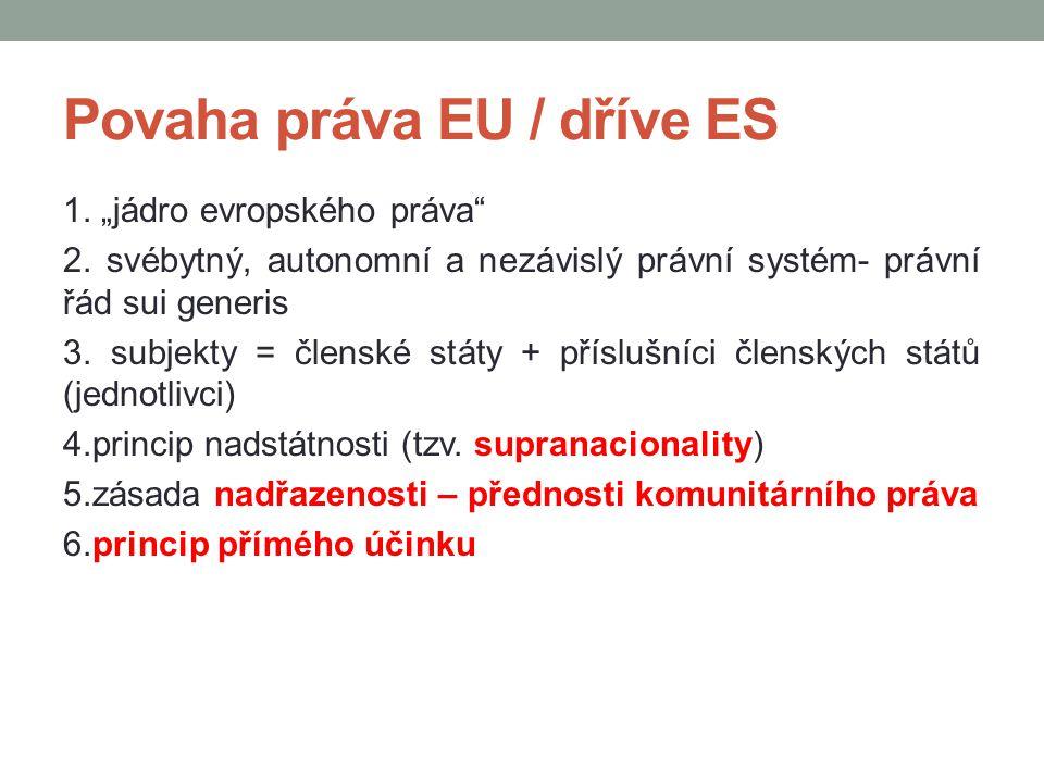 """Povaha práva EU / dříve ES 1. """"jádro evropského práva"""" 2. svébytný, autonomní a nezávislý právní systém- právní řád sui generis 3. subjekty = členské"""
