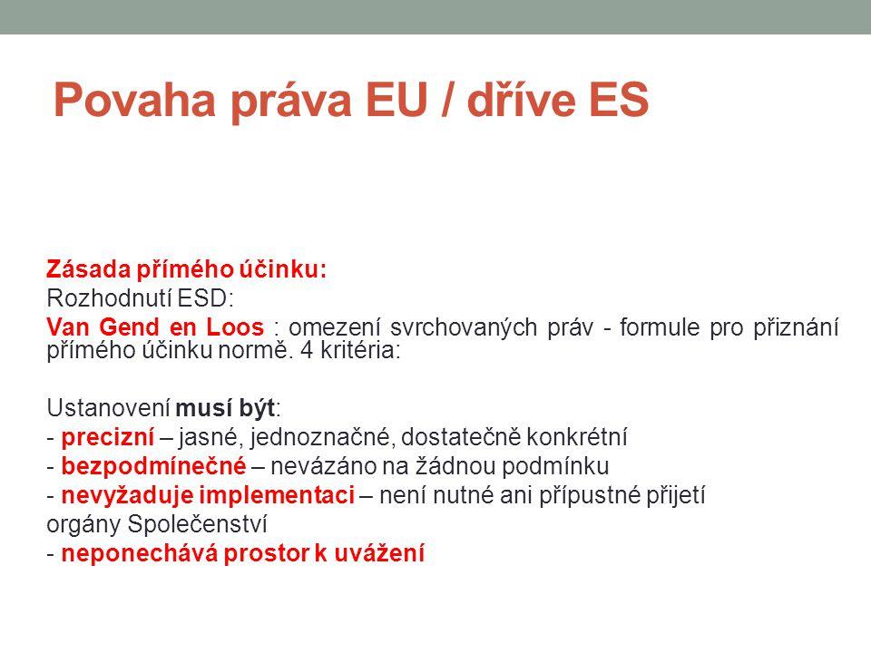 Povaha práva EU / dříve ES Zásada přímého účinku: Rozhodnutí ESD: Van Gend en Loos : omezení svrchovaných práv - formule pro přiznání přímého účinku n