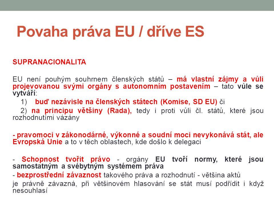 Povaha práva EU / dříve ES SUPRANACIONALITA EU není pouhým souhrnem členských států – má vlastní zájmy a vůli projevovanou svými orgány s autonomním p