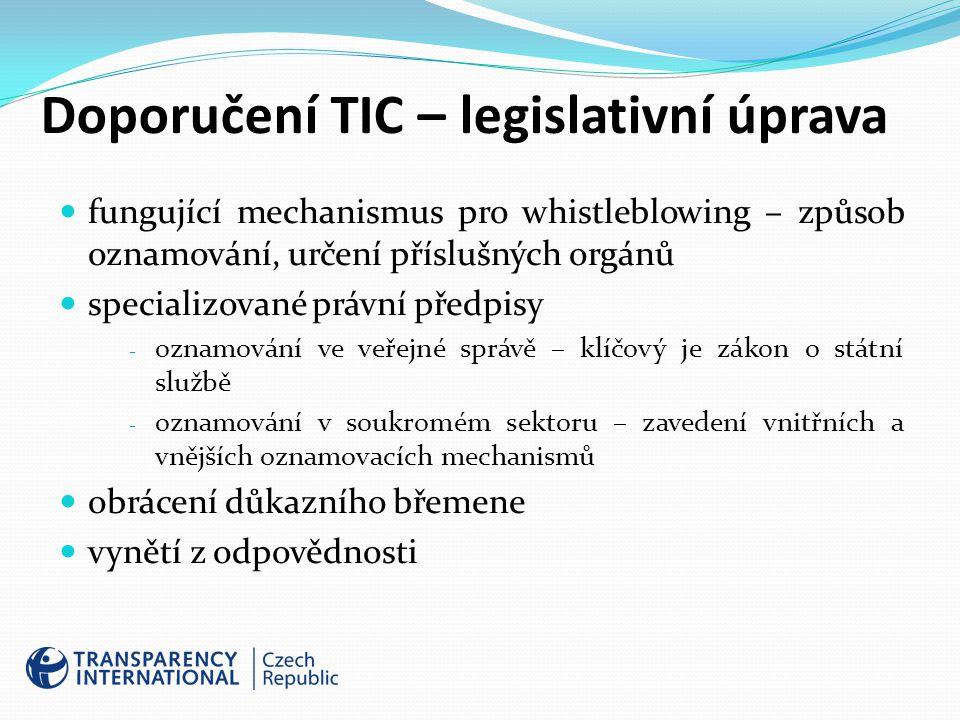 Doporučení TIC – legislativní úprava fungující mechanismus pro whistleblowing – způsob oznamování, určení příslušných orgánů specializované právní předpisy - oznamování ve veřejné správě – klíčový je zákon o státní službě - oznamování v soukromém sektoru – zavedení vnitřních a vnějších oznamovacích mechanismů obrácení důkazního břemene vynětí z odpovědnosti