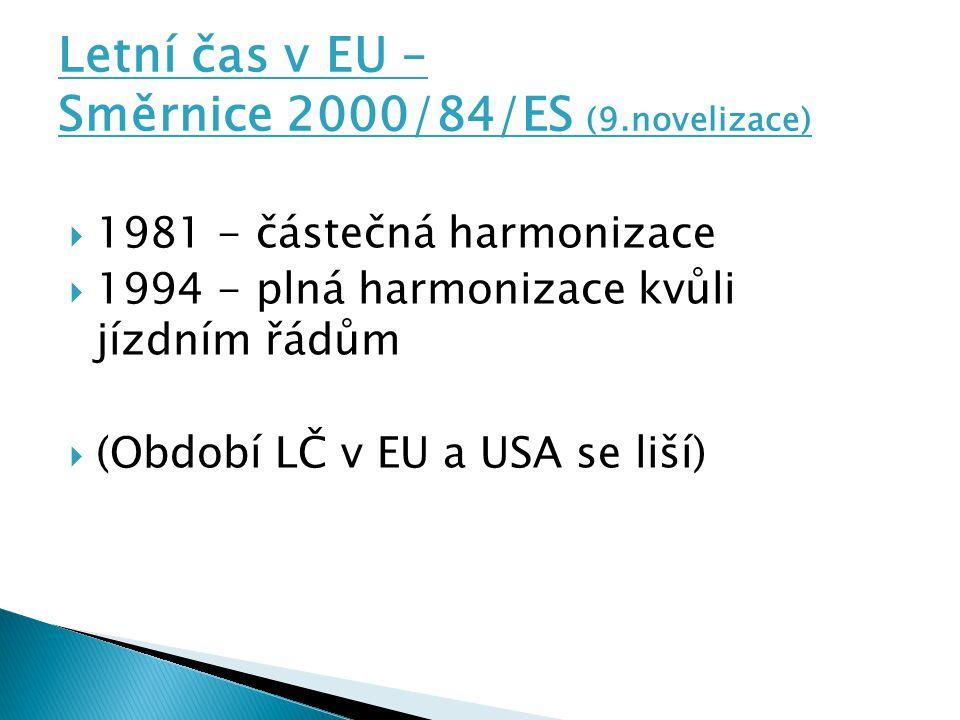 Letní čas v EU – S měrnice 2000/84/ES (9.novelizace)  1981 - částečná harmonizace  1994 - plná harmonizace kvůli jízdním řádům  (Období LČ v EU a USA se liší)
