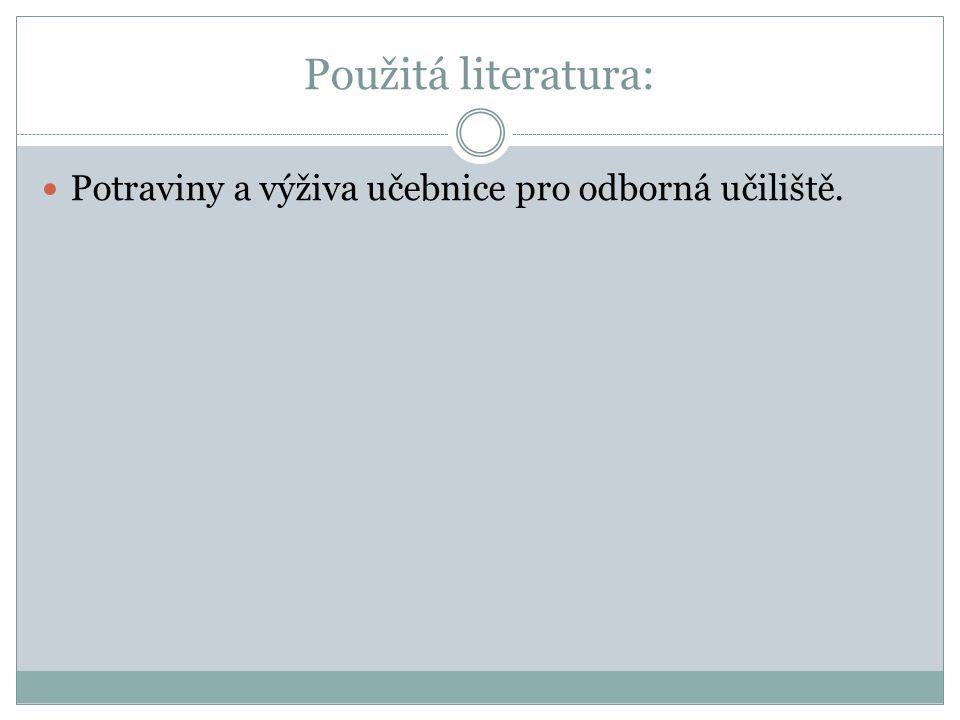 Použitá literatura: Potraviny a výživa učebnice pro odborná učiliště.