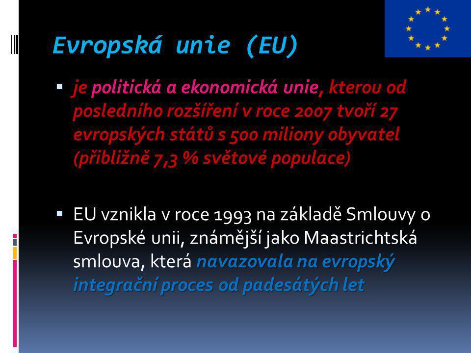 Evropská unie (EU)  je politická a ekonomická unie, kterou od posledního rozšíření v roce 2007 tvoří 27 evropských států s 500 miliony obyvatel (přibližně 7,3 % světové populace) navazovala na evropský integrační proces od padesátých let  EU vznikla v roce 1993 na základě Smlouvy o Evropské unii, známější jako Maastrichtská smlouva, která navazovala na evropský integrační proces od padesátých let