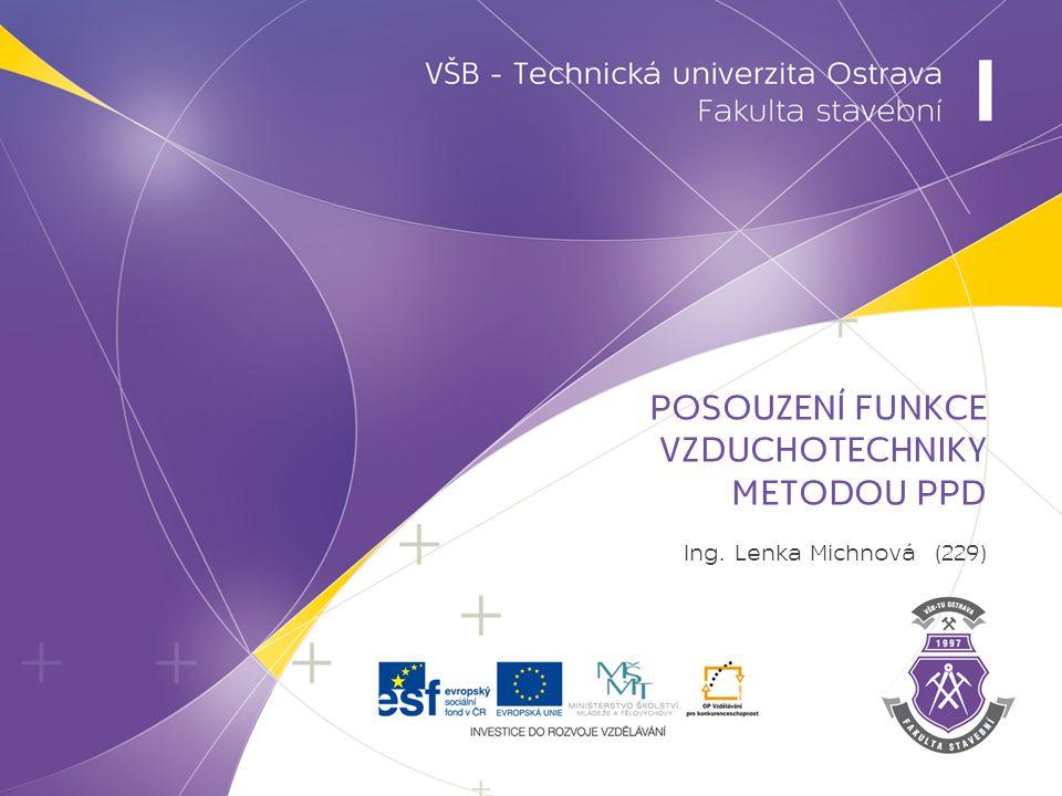 POSOUZENÍ FUNKCE VZDUCHOTECHNIKY METODOU PPD Ing. Lenka Michnová (229)