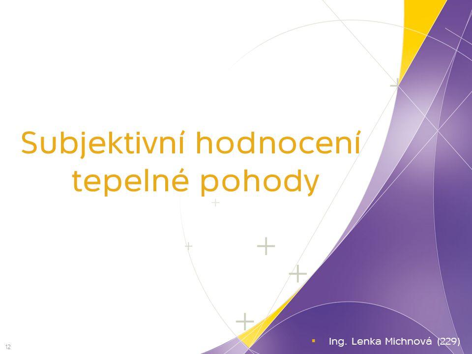 Subjektivní hodnocení tepelné pohody 12  Ing. Lenka Michnová (229)