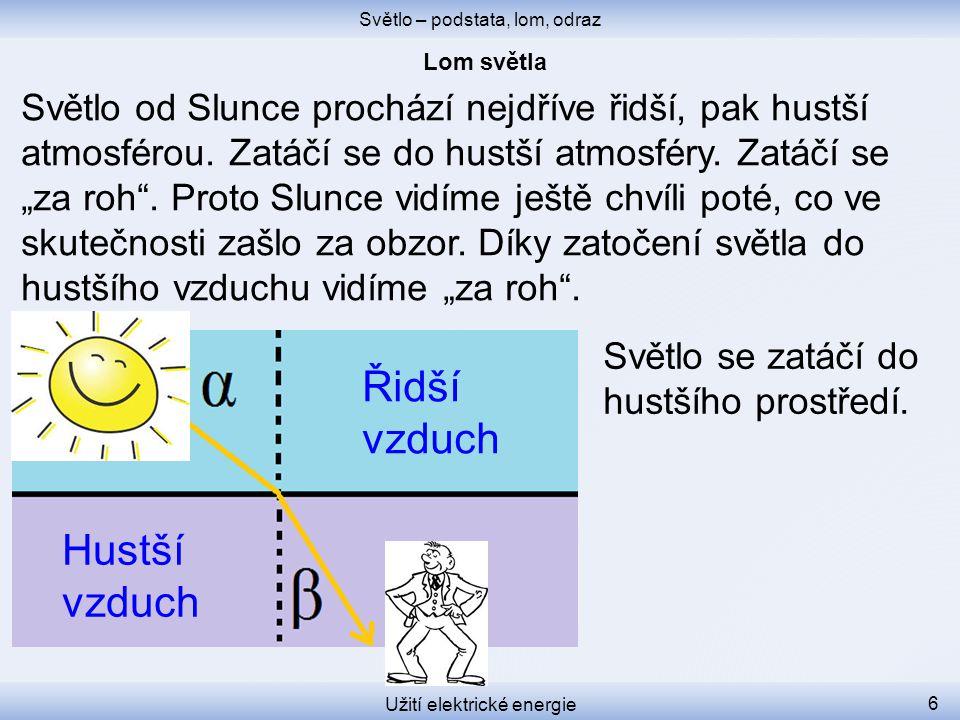Světlo – podstata, lom, odraz Užití elektrické energie 6 Světlo od Slunce prochází nejdříve řidší, pak hustší atmosférou. Zatáčí se do hustší atmosfér