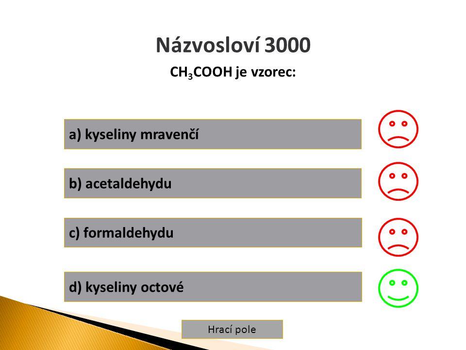 Hrací pole Názvosloví 3000 CH 3 COOH je vzorec: a) kyseliny mravenčí b) acetaldehydu c) formaldehydu d) kyseliny octové