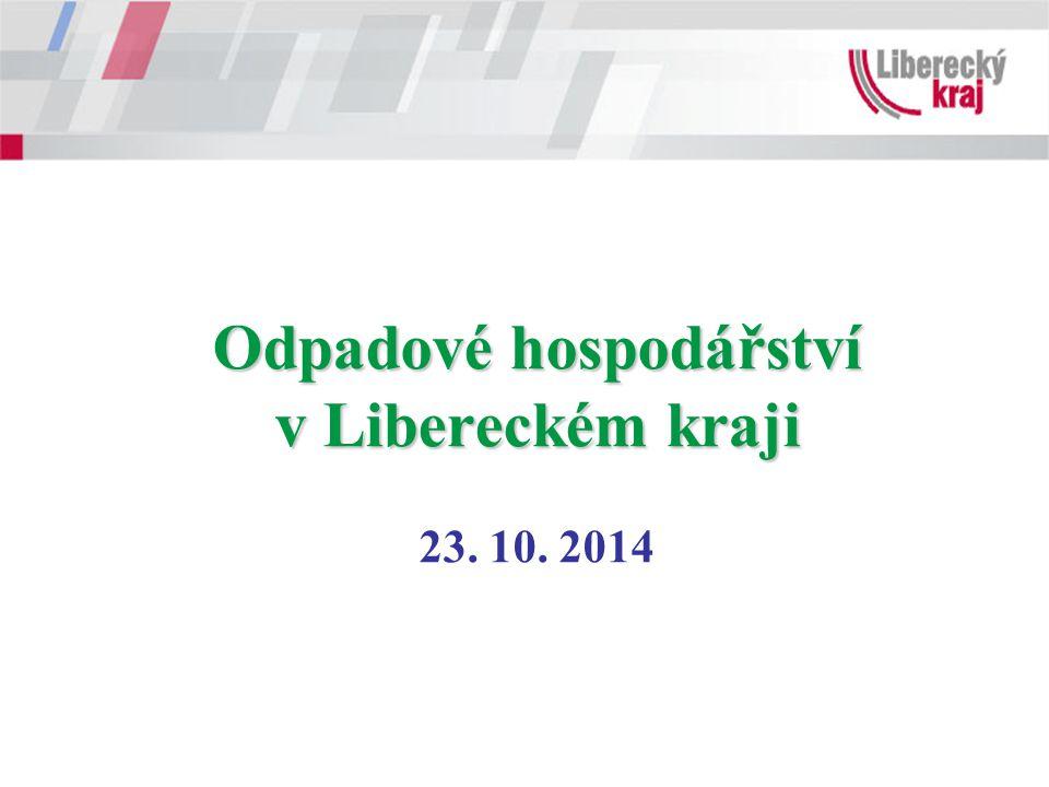 Odpadové hospodářství v Libereckém kraji Odpadové hospodářství v Libereckém kraji 23. 10. 2014