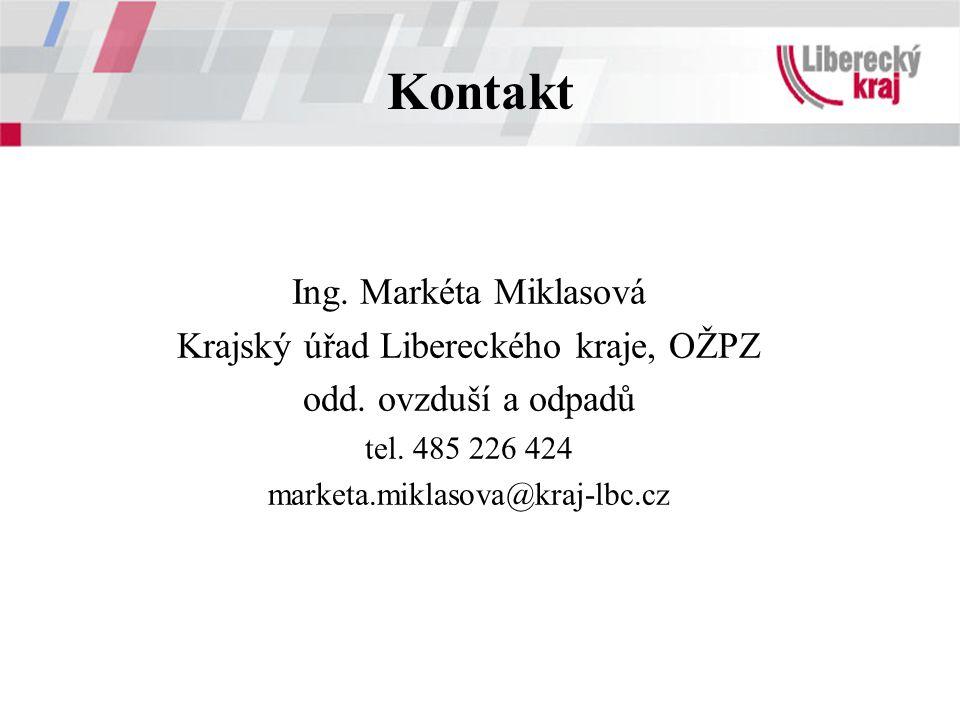 Kontakt Ing. Markéta Miklasová Krajský úřad Libereckého kraje, OŽPZ odd. ovzduší a odpadů tel. 485 226 424 marketa.miklasova@kraj-lbc.cz