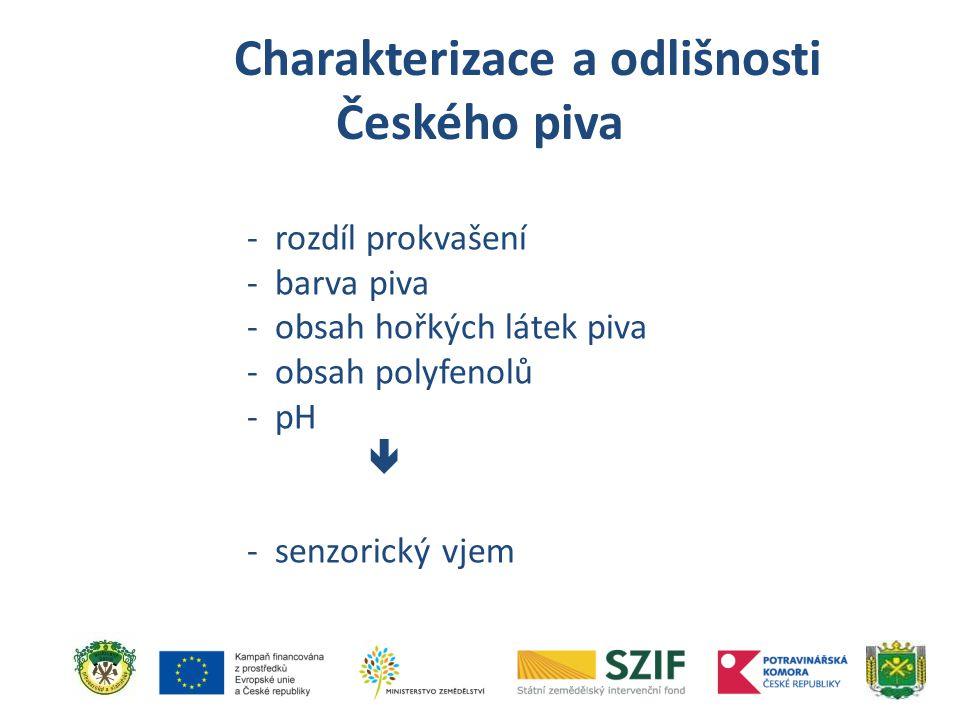 Charakterizace a odlišnosti Českého piva - rozdíl prokvašení - barva piva - obsah hořkých látek piva - obsah polyfenolů - pH  - senzorický vjem
