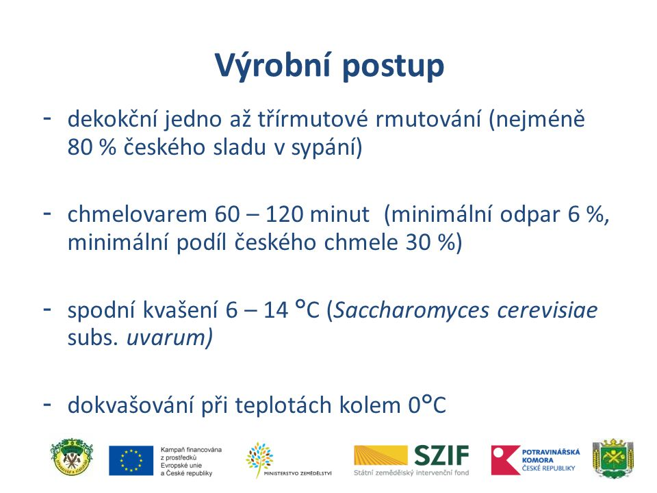 - dekokční jedno až třírmutové rmutování (nejméně 80 % českého sladu v sypání) - chmelovarem 60 – 120 minut (minimální odpar 6 %, minimální podíl česk