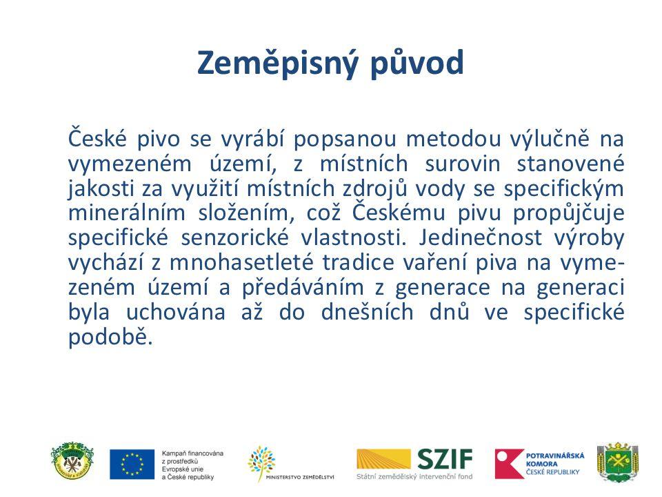 Zeměpisný původ České pivo se vyrábí popsanou metodou výlučně na vymezeném území, z místních surovin stanovené jakosti za využití místních zdrojů vody