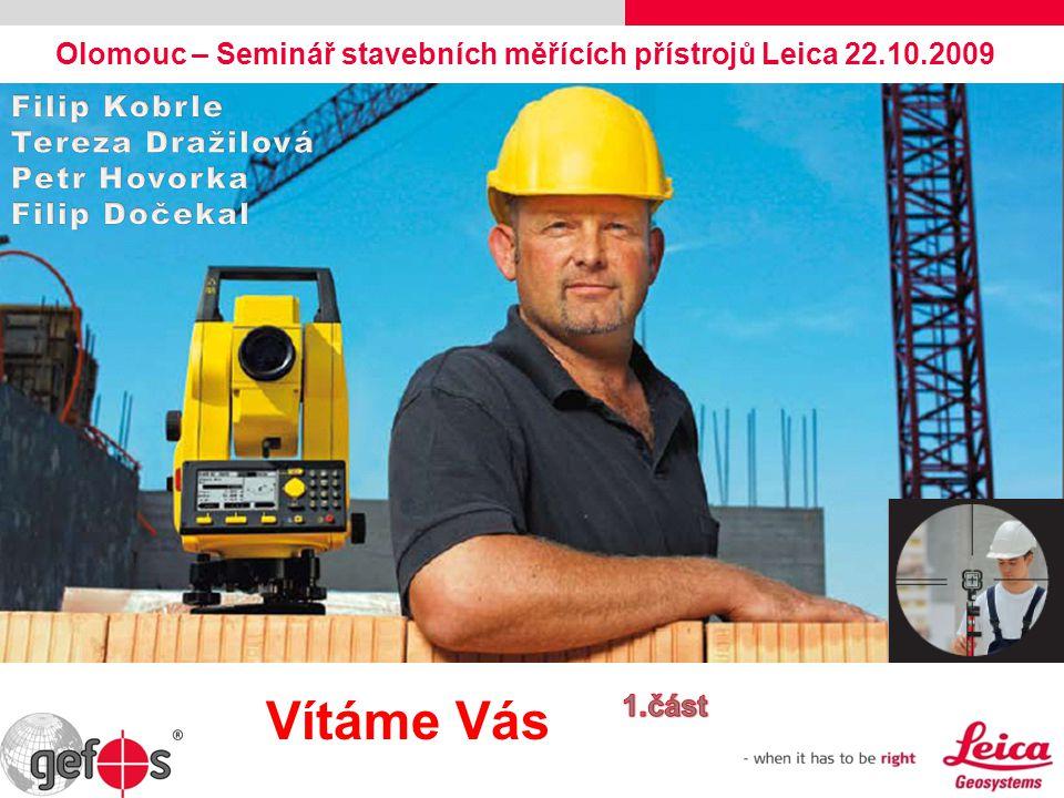 Olomouc – Seminář stavebních měřících přístrojů Leica 22.10.2009 Vítáme Vás