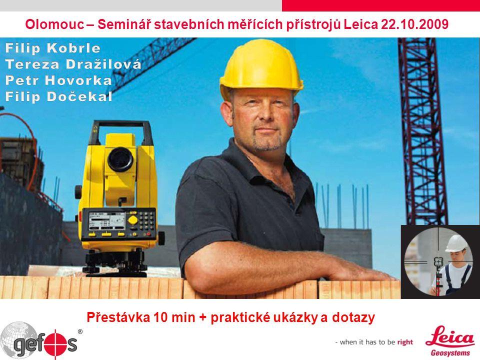 Olomouc – Seminář stavebních měřících přístrojů Leica 22.10.2009 Přestávka 10 min + praktické ukázky a dotazy
