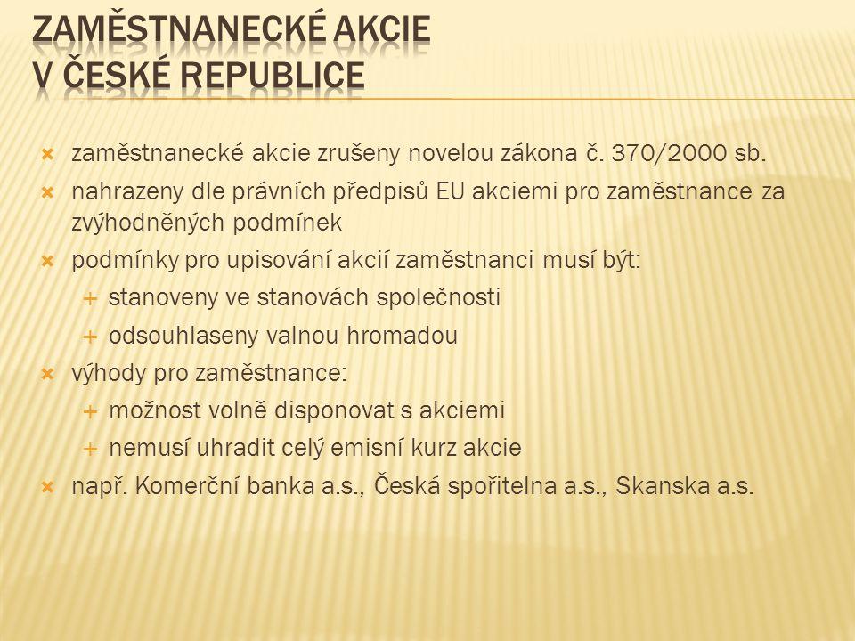  zaměstnanecké akcie zrušeny novelou zákona č. 370/2000 sb.  nahrazeny dle právních předpisů EU akciemi pro zaměstnance za zvýhodněných podmínek  p