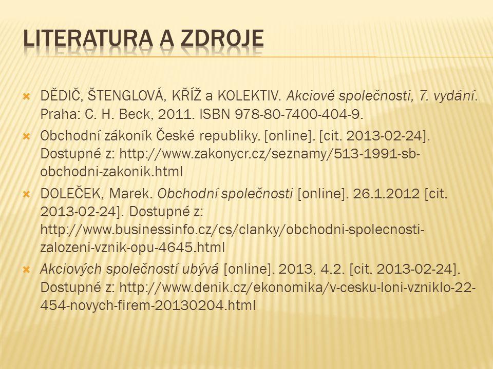  DĚDIČ, ŠTENGLOVÁ, KŘÍŽ a KOLEKTIV. Akciové společnosti, 7. vydání. Praha: C. H. Beck, 2011. ISBN 978-80-7400-404-9.  Obchodní zákoník České republi