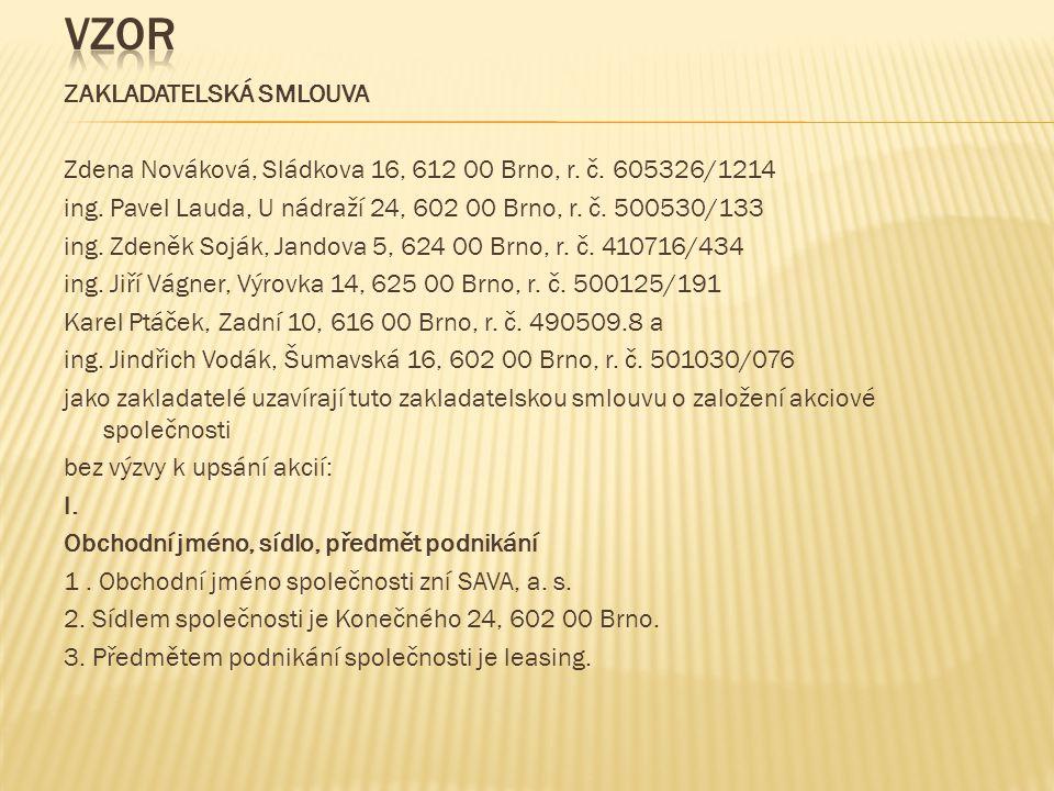ZAKLADATELSKÁ SMLOUVA Zdena Nováková, Sládkova 16, 612 00 Brno, r. č. 605326/1214 ing. Pavel Lauda, U nádraží 24, 602 00 Brno, r. č. 500530/133 ing. Z