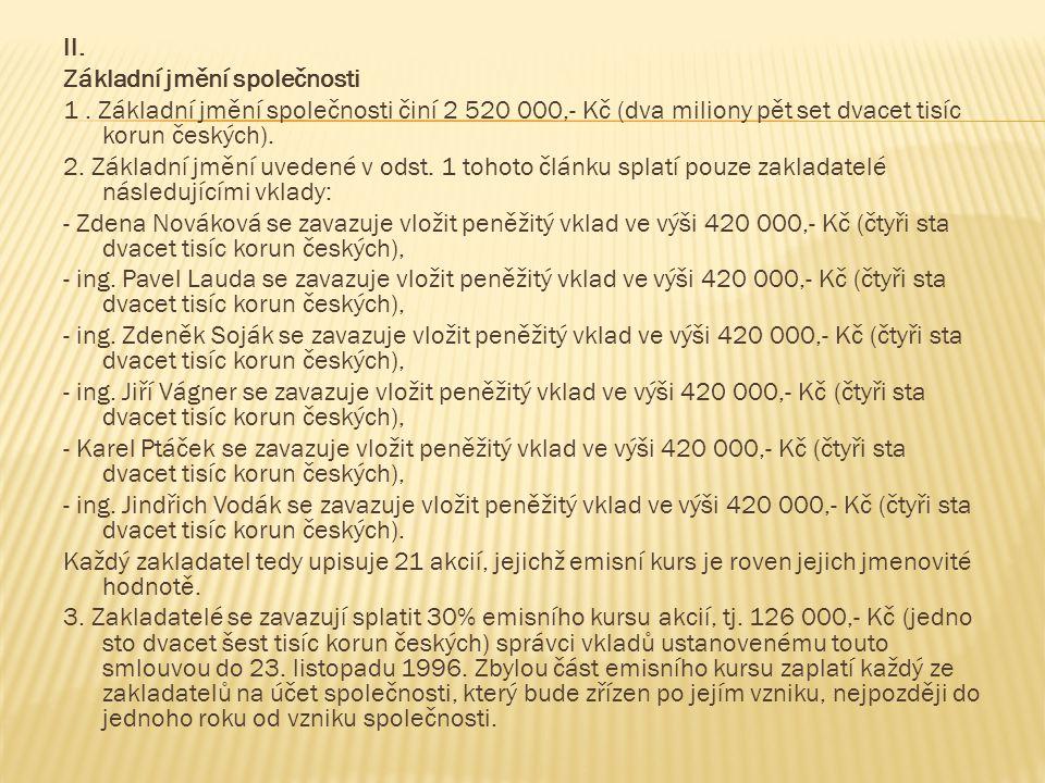 ll. Základní jmění společnosti 1. Základní jmění společnosti činí 2 520 000,- Kč (dva miliony pět set dvacet tisíc korun českých). 2. Základní jmění u