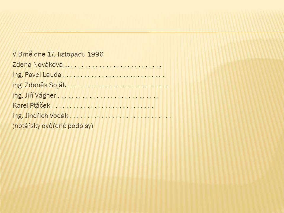 V Brně dne 17. listopadu 1996 Zdena Nováková............................. ing. Pavel Lauda............................. ing. Zdeněk Soják.............