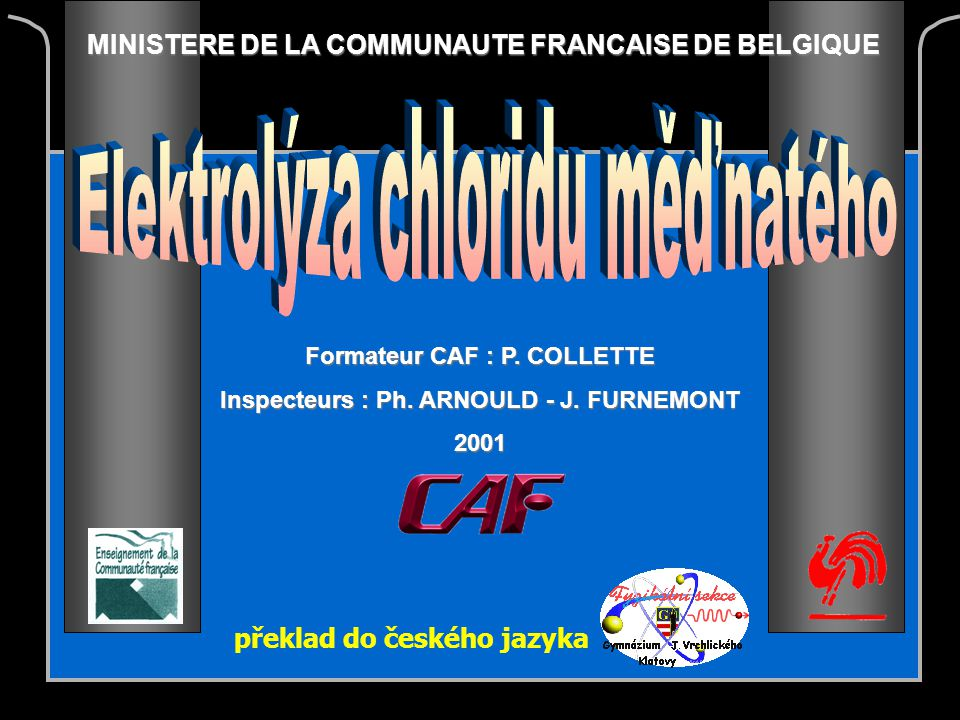 MINISTERE DE LA COMMUNAUTE FRANCAISE DE BELGIQUE Formateur CAF : P. COLLETTE Inspecteurs : Ph. ARNOULD - J. FURNEMONT 2001 překlad do českého jazyka