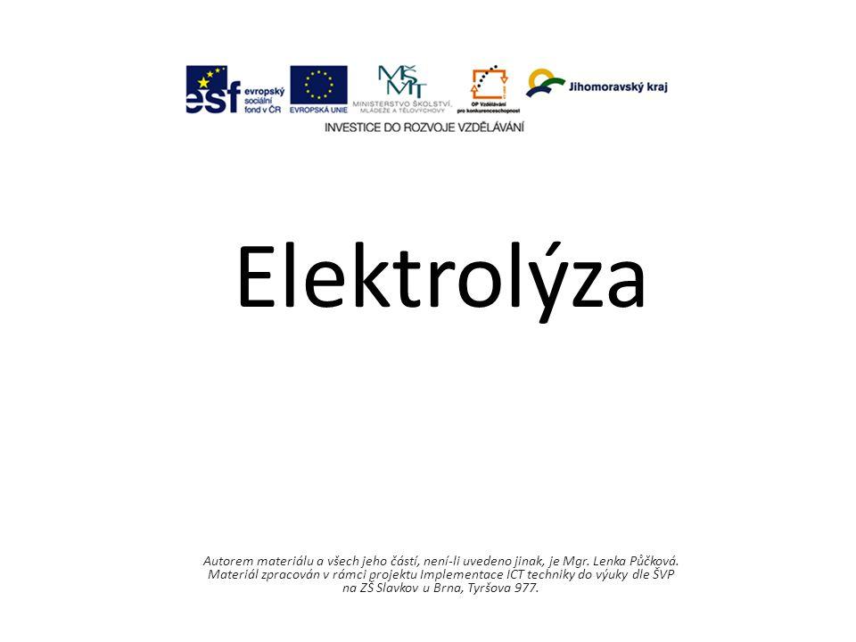 Elektrolýza Autorem materiálu a všech jeho částí, není-li uvedeno jinak, je Mgr.