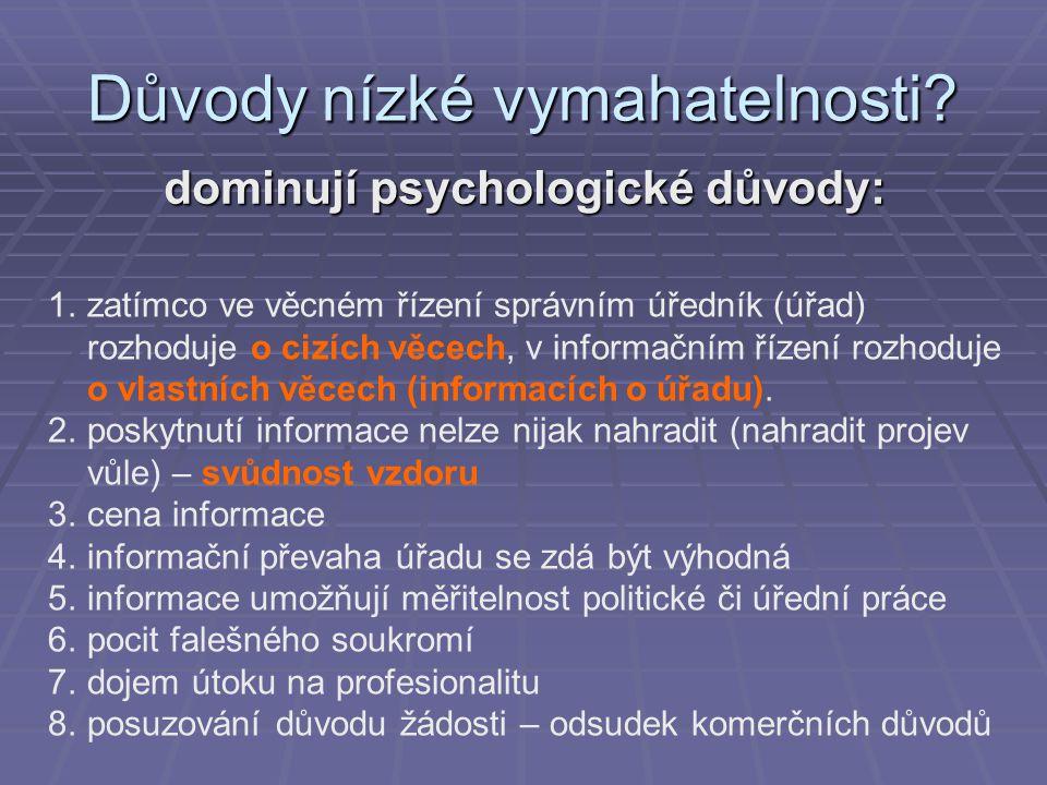 Důvody nízké vymahatelnosti? dominují psychologické důvody: 1.zatímco ve věcném řízení správním úředník (úřad) rozhoduje o cizích věcech, v informační