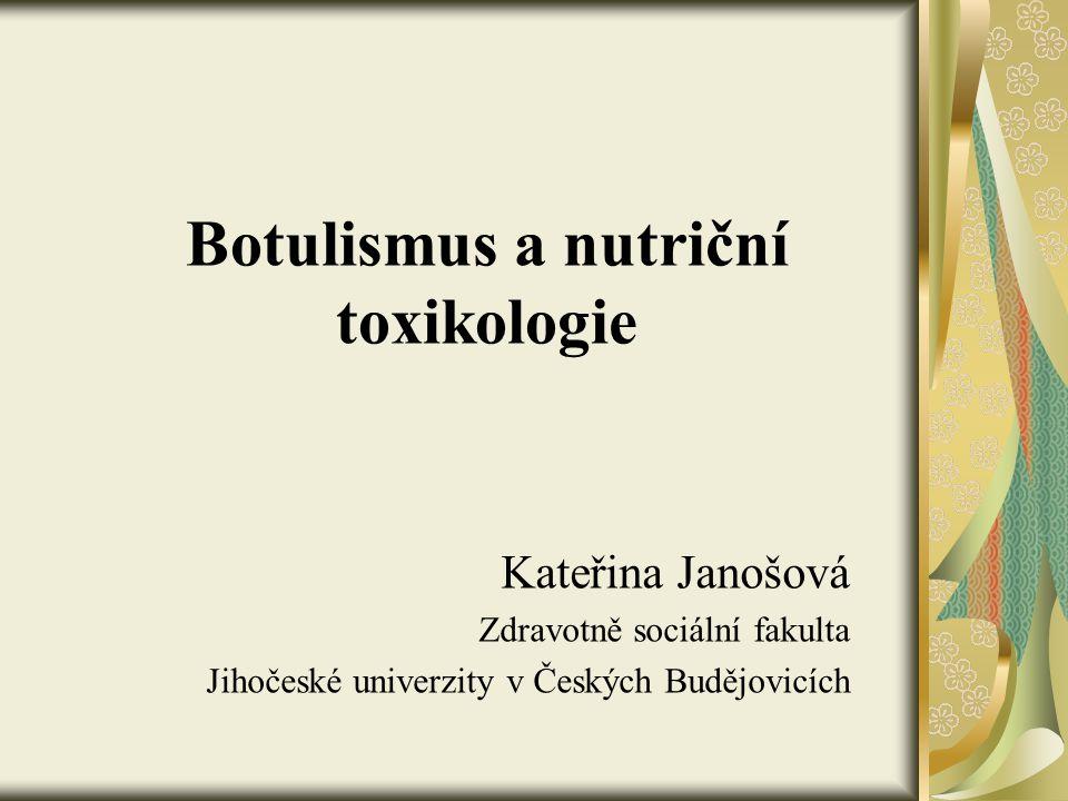 Botulismus a nutriční toxikologie Kateřina Janošová Zdravotně sociální fakulta Jihočeské univerzity v Českých Budějovicích