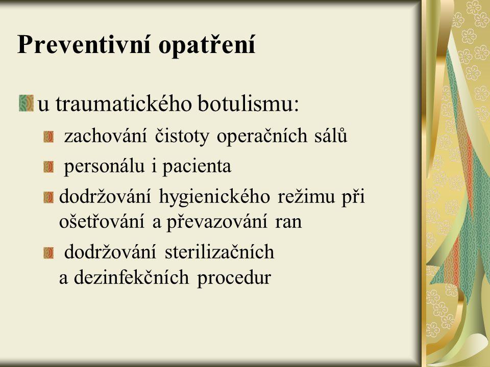 Preventivní opatření u traumatického botulismu: zachování čistoty operačních sálů personálu i pacienta dodržování hygienického režimu při ošetřování a