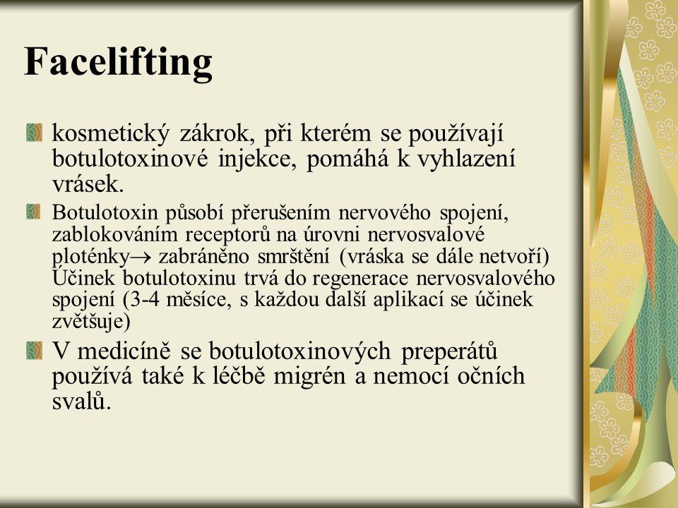 Facelifting kosmetický zákrok, při kterém se používají botulotoxinové injekce, pomáhá k vyhlazení vrásek. Botulotoxin působí přerušením nervového spoj