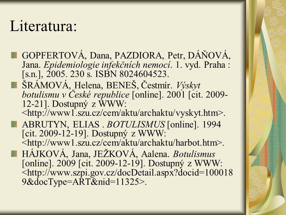 Literatura: GOPFERTOVÁ, Dana, PAZDIORA, Petr, DÁŇOVÁ, Jana. Epidemiologie infekčních nemocí. 1. vyd. Praha : [s.n.], 2005. 230 s. ISBN 8024604523. ŠRÁ