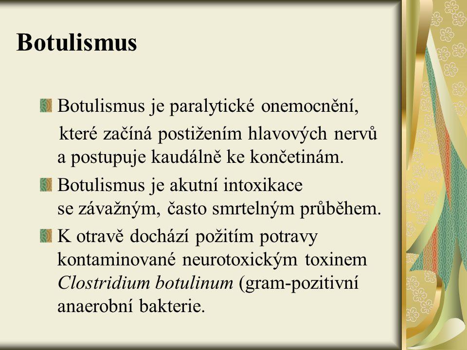 Botulismus Botulismus je paralytické onemocnění, které začíná postižením hlavových nervů a postupuje kaudálně ke končetinám. Botulismus je akutní into