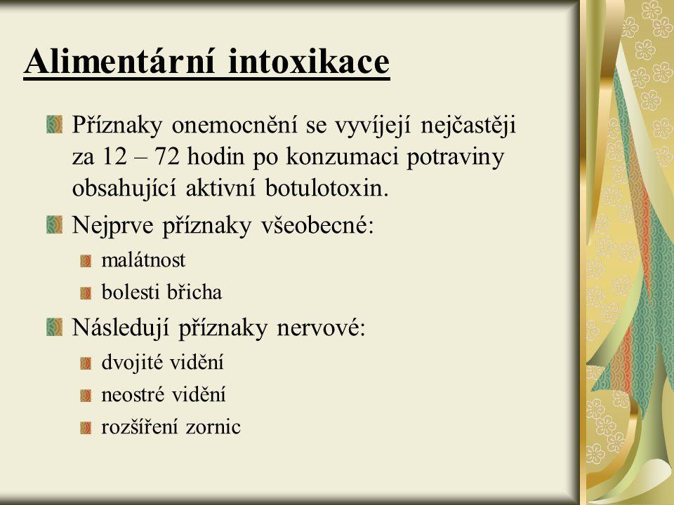Alimentární intoxikace Příznaky onemocnění se vyvíjejí nejčastěji za 12 – 72 hodin po konzumaci potraviny obsahující aktivní botulotoxin. Nejprve příz