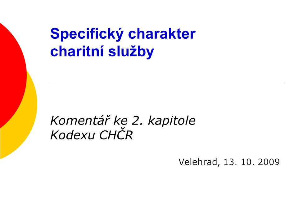 Specifický charakter charitní služby Komentář ke 2. kapitole Kodexu CHČR Velehrad, 13. 10. 2009