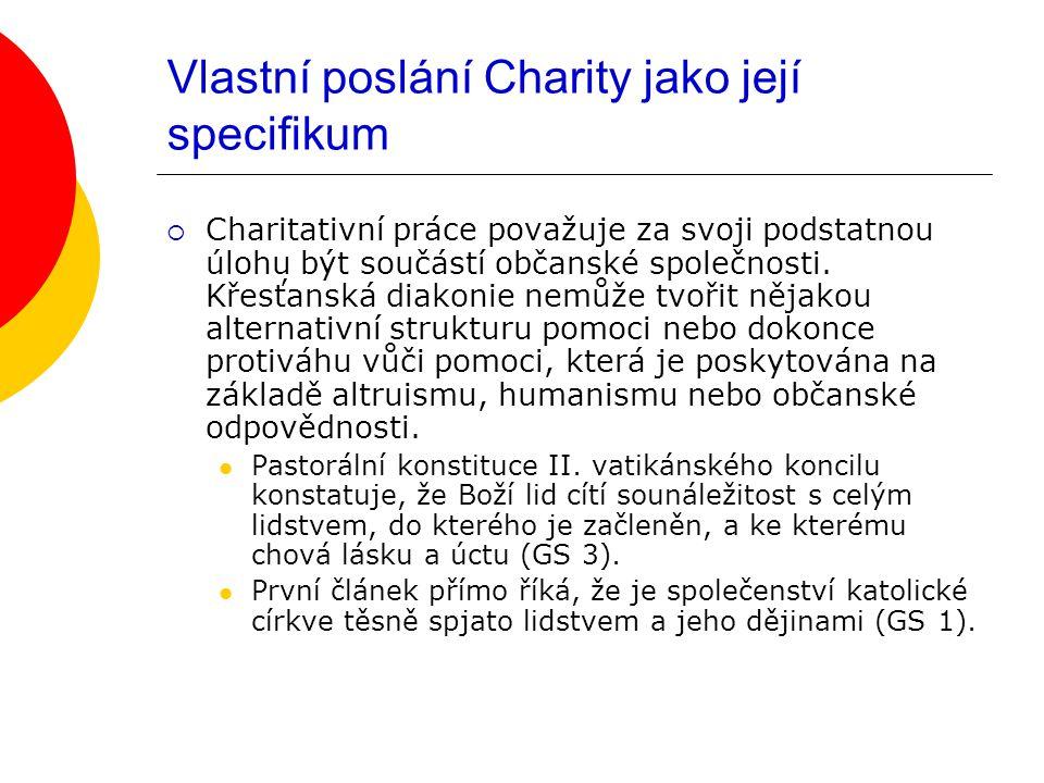 Vlastní poslání Charity jako její specifikum  Charitativní práce považuje za svoji podstatnou úlohu být součástí občanské společnosti.
