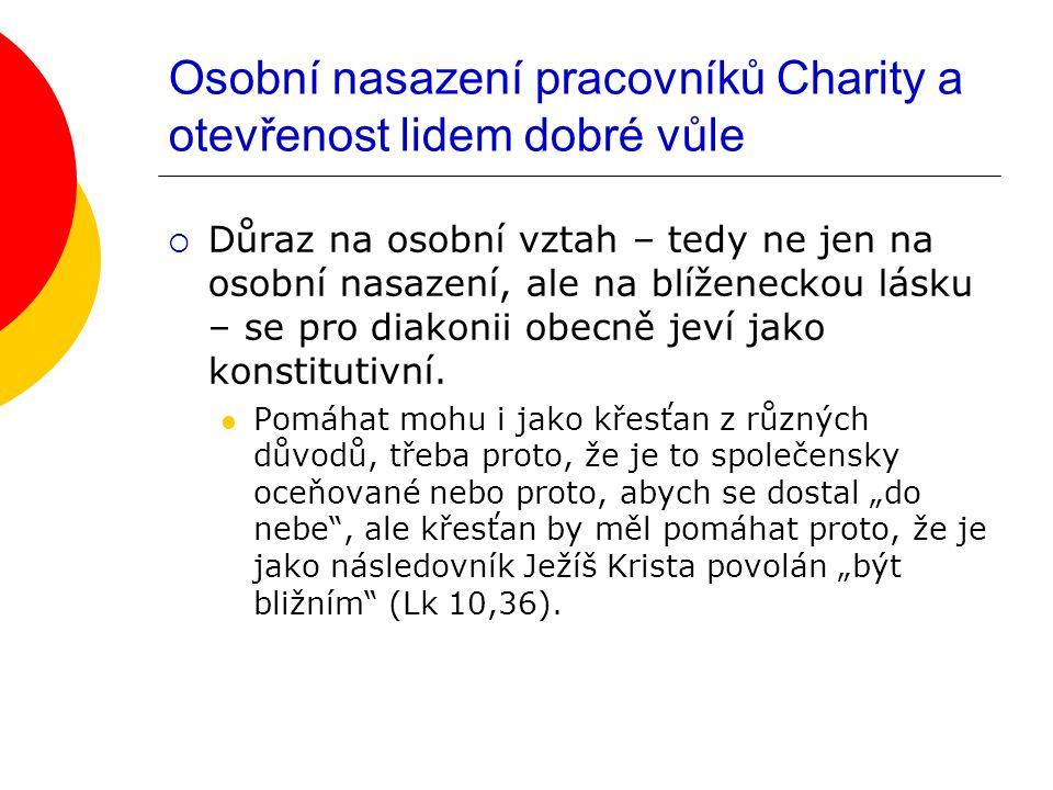 Osobní nasazení pracovníků Charity a otevřenost lidem dobré vůle  Důraz na osobní vztah – tedy ne jen na osobní nasazení, ale na blíženeckou lásku – se pro diakonii obecně jeví jako konstitutivní.