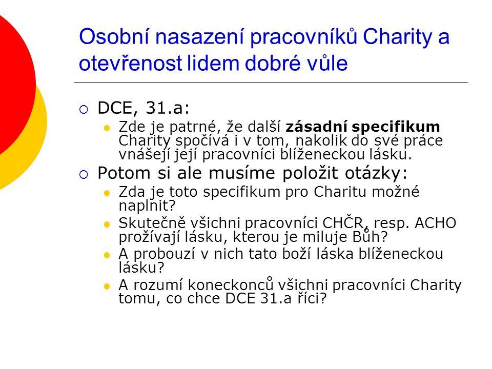 Osobní nasazení pracovníků Charity a otevřenost lidem dobré vůle  DCE, 31.a: Zde je patrné, že další zásadní specifikum Charity spočívá i v tom, nakolik do své práce vnášejí její pracovníci blíženeckou lásku.