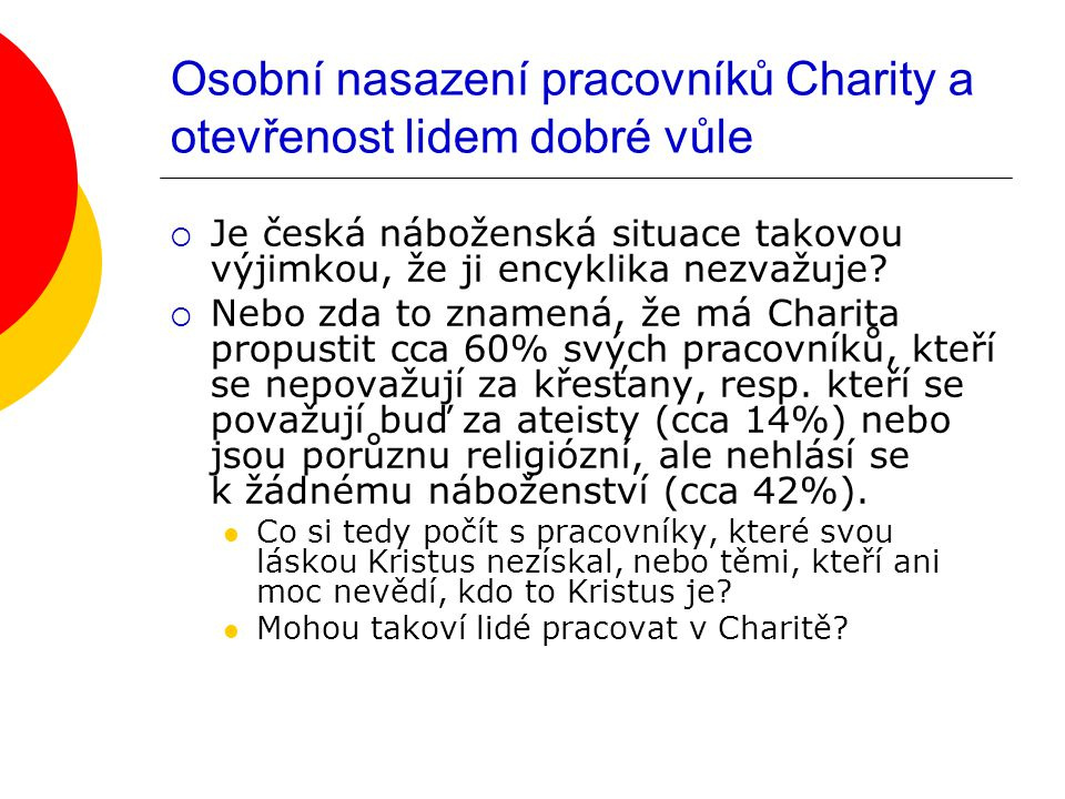 Osobní nasazení pracovníků Charity a otevřenost lidem dobré vůle  Je česká náboženská situace takovou výjimkou, že ji encyklika nezvažuje?  Nebo zda