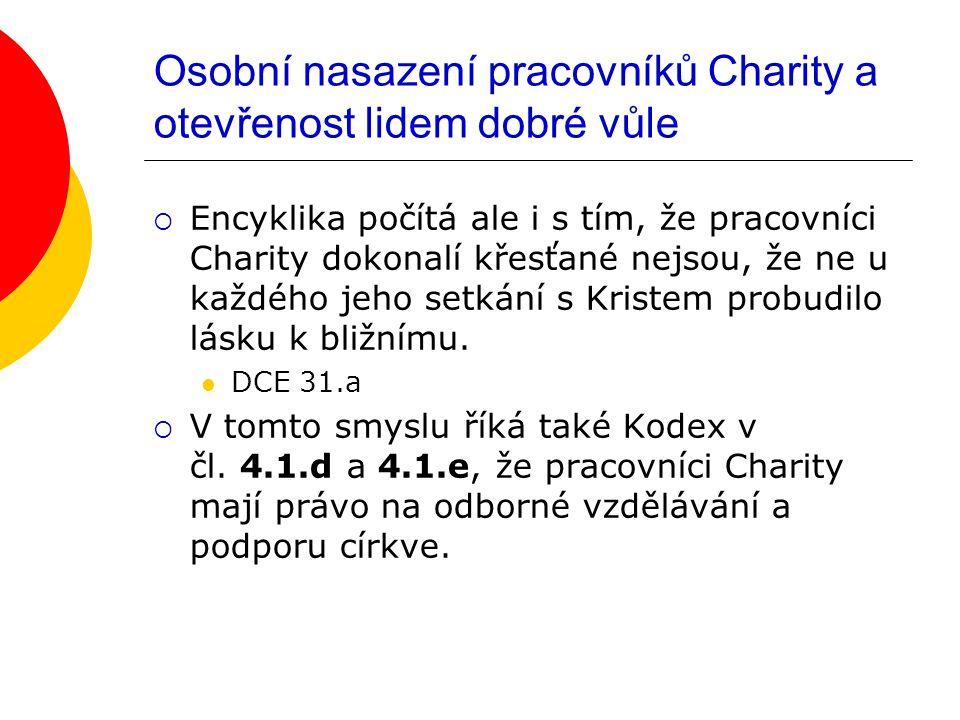 Osobní nasazení pracovníků Charity a otevřenost lidem dobré vůle  Encyklika počítá ale i s tím, že pracovníci Charity dokonalí křesťané nejsou, že ne