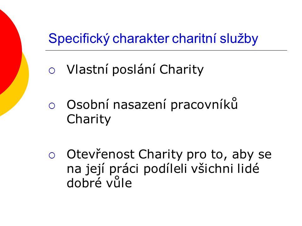 Specifický charakter charitní služby  Vlastní poslání Charity  Osobní nasazení pracovníků Charity  Otevřenost Charity pro to, aby se na její práci podíleli všichni lidé dobré vůle