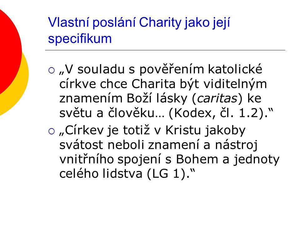 """Vlastní poslání Charity jako její specifikum  """"V souladu s pověřením katolické církve chce Charita být viditelným znamením Boží lásky (caritas) ke světu a člověku… (Kodex, čl."""