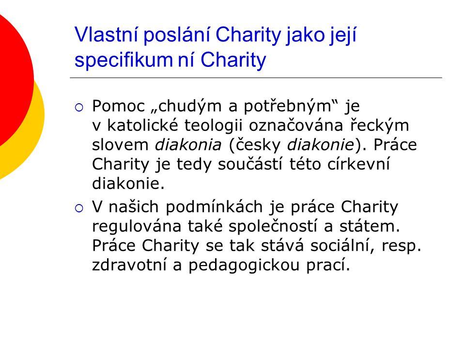 """Vlastní poslání Charity jako její specifikum ní Charity  Pomoc """"chudým a potřebným je v katolické teologii označována řeckým slovem diakonia (česky diakonie)."""