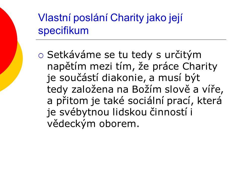 Vlastní poslání Charity jako její specifikum  Setkáváme se tu tedy s určitým napětím mezi tím, že práce Charity je součástí diakonie, a musí být tedy