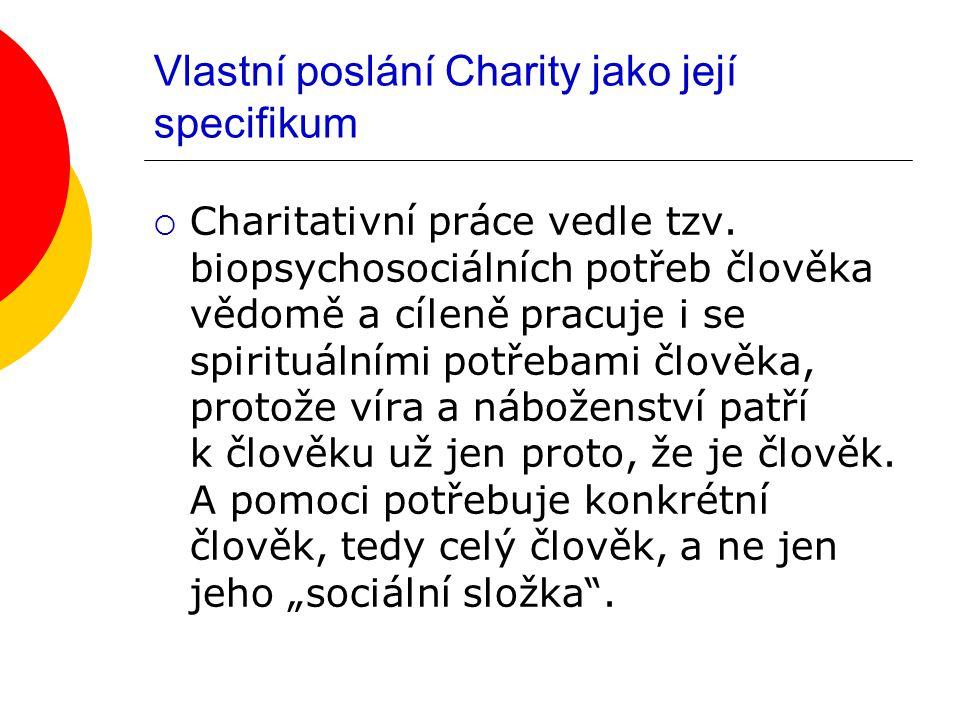 Vlastní poslání Charity jako její specifikum  Charitativní práce vedle tzv. biopsychosociálních potřeb člověka vědomě a cíleně pracuje i se spirituál