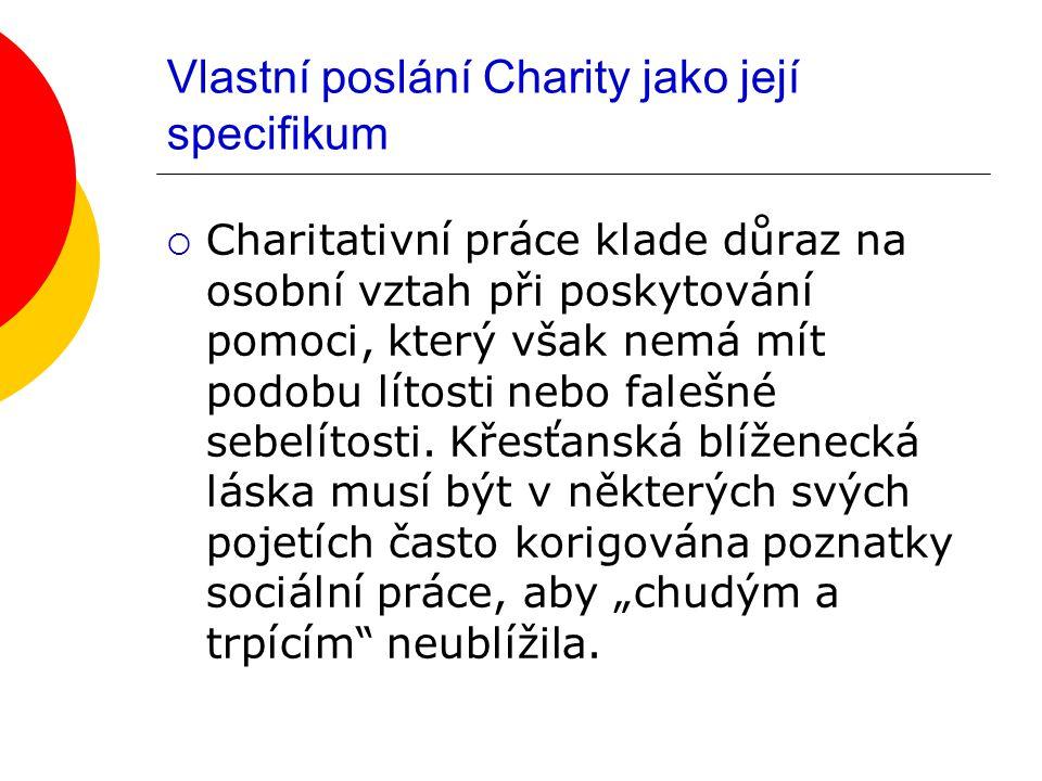 Vlastní poslání Charity jako její specifikum  Charitativní práce klade důraz na osobní vztah při poskytování pomoci, který však nemá mít podobu lítosti nebo falešné sebelítosti.