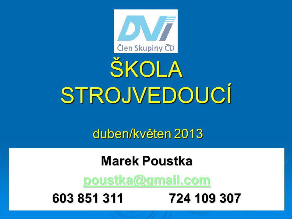 ŠKOLA STROJVEDOUCÍ duben/květen 2013 duben/květen 2013 Marek Poustka poustka@gmail.com 603 851 311724 109 307