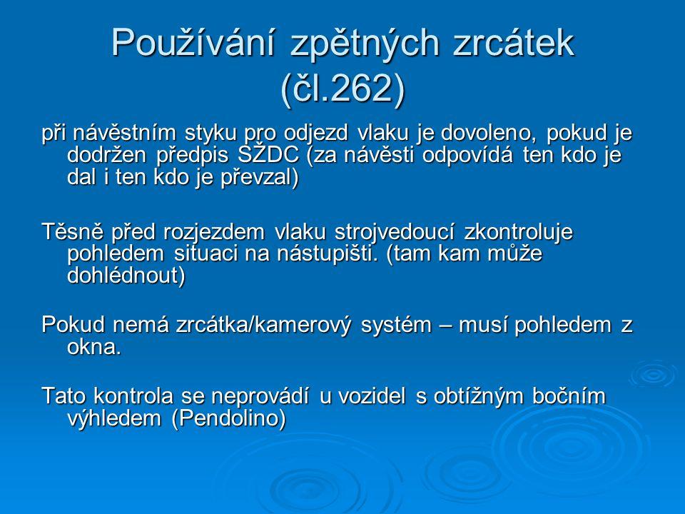 Používání zpětných zrcátek (čl.262) při návěstním styku pro odjezd vlaku je dovoleno, pokud je dodržen předpis SŽDC (za návěsti odpovídá ten kdo je da