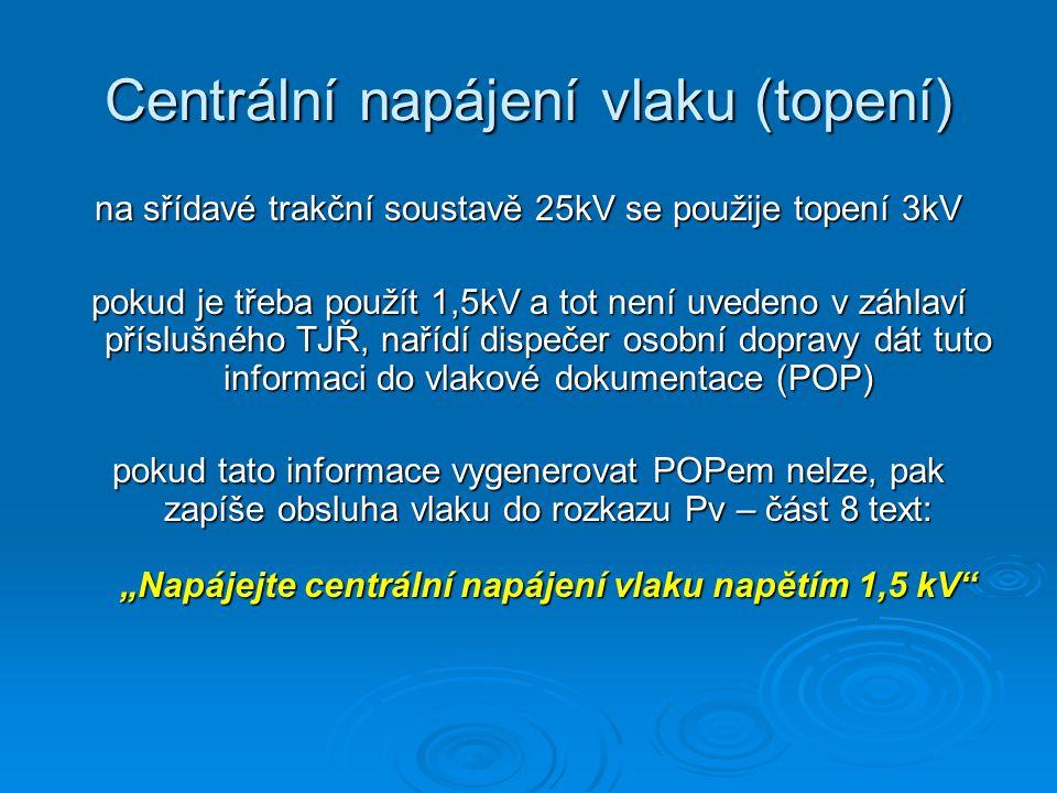 Centrální napájení vlaku (topení) na sřídavé trakční soustavě 25kV se použije topení 3kV pokud je třeba použít 1,5kV a tot není uvedeno v záhlaví přís