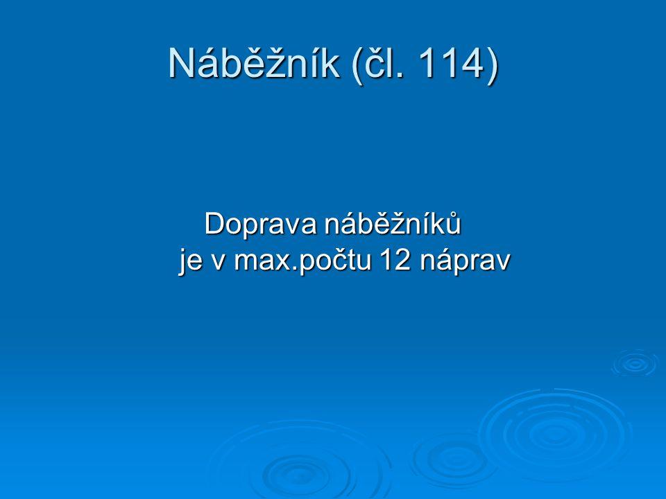 Náběžník (čl. 114) Doprava náběžníků je v max.počtu 12 náprav